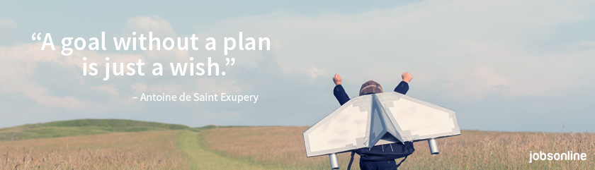 """A goal without a plan is just a wish."" –Antoine de Saint Exupery"